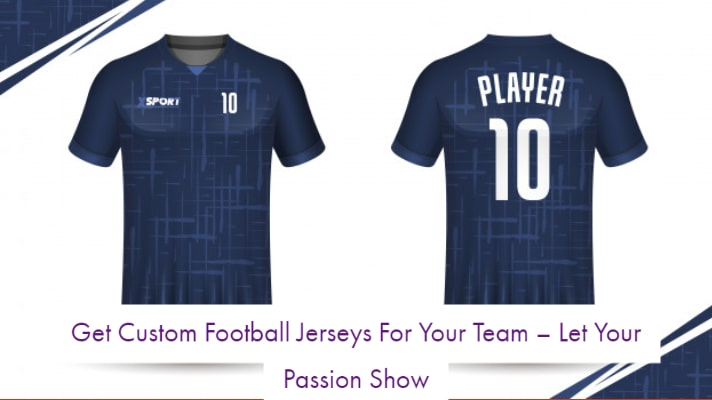 Get Custom Football Jerseys For Your Team – Let Your Passion Show