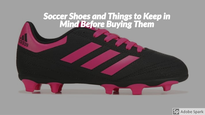 Soccer Shoes and Things to Keep in Mind Before Buying Them